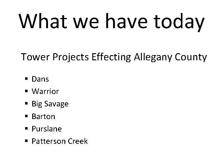 What we have today Tower Projects Effecting Allegany County § § § Dans Warrior