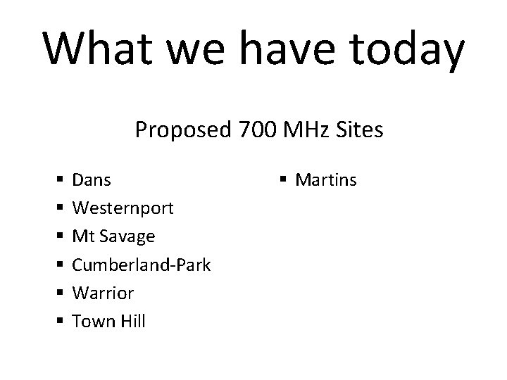 What we have today Proposed 700 MHz Sites § § § Dans Westernport Mt