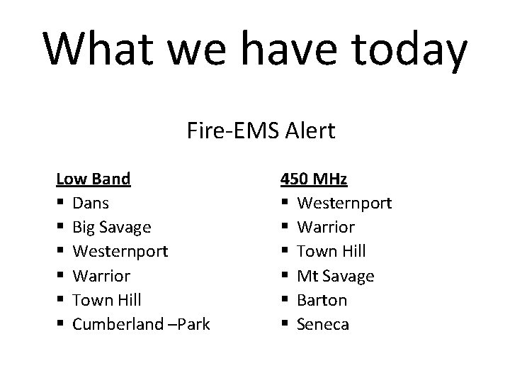 What we have today Fire-EMS Alert Low Band § Dans § Big Savage §