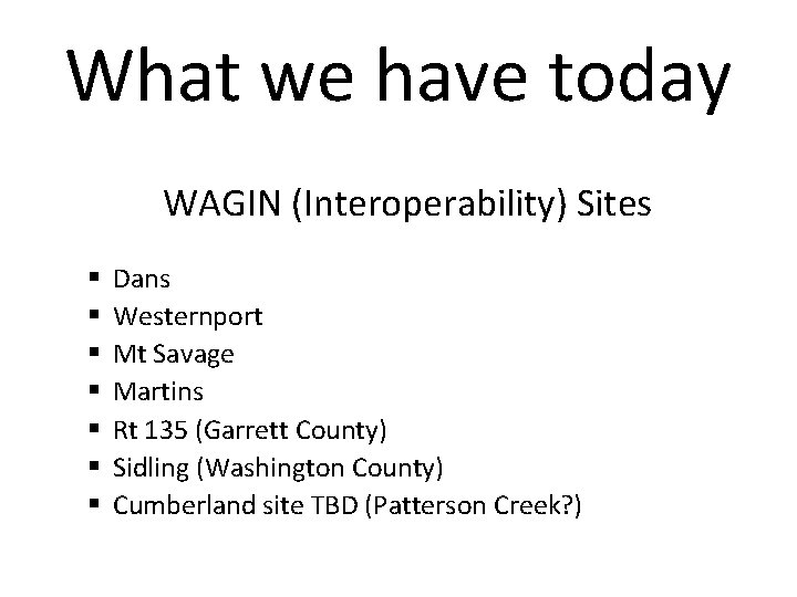 What we have today WAGIN (Interoperability) Sites § § § § Dans Westernport Mt