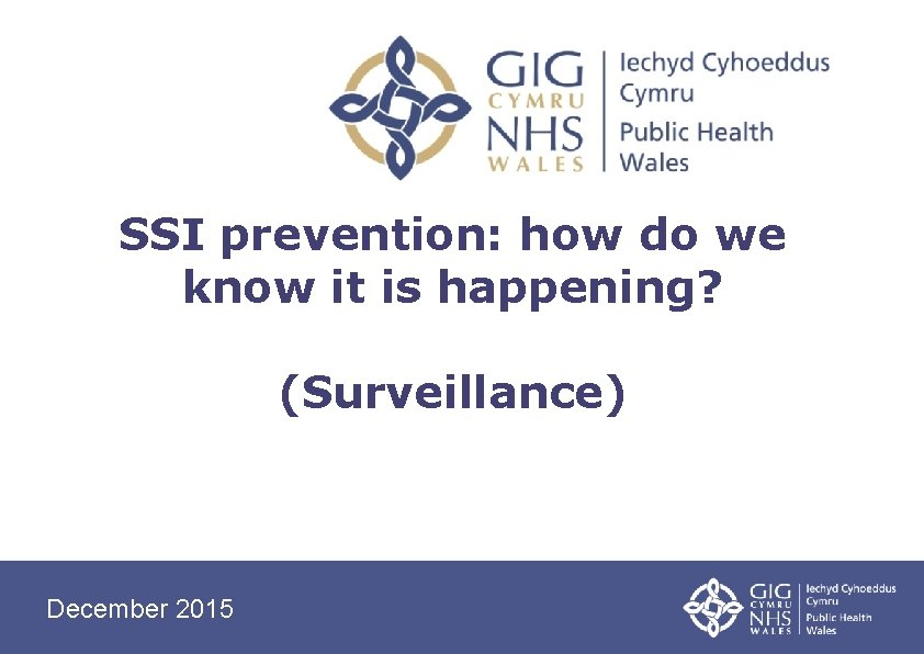 SSI prevention: how do we know it is happening? (Surveillance) December 2015