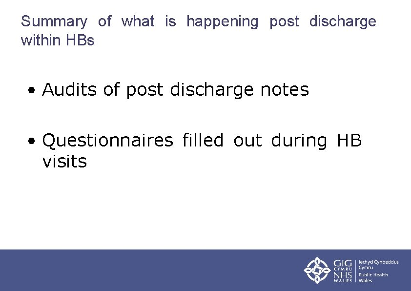 Summary of what is happening post discharge within HBs • Audits of post discharge