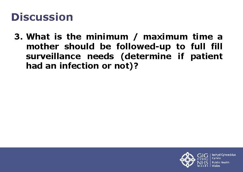 Discussion 3. What is the minimum / maximum time a mother should be followed-up