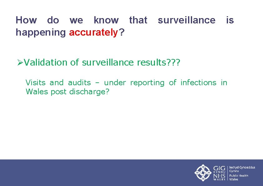 How do we know that happening accurately? surveillance is ØValidation of surveillance results? ?