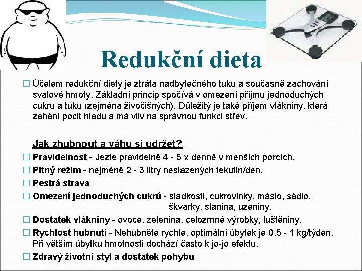 Redukční dieta � Účelem redukční diety je ztráta nadbytečného tuku a současně zachování svalové