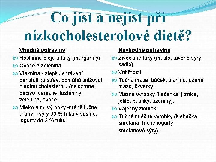 Co jíst a nejíst při nízkocholesterolové dietě? Vhodné potraviny Rostlinné oleje a tuky (margaríny).