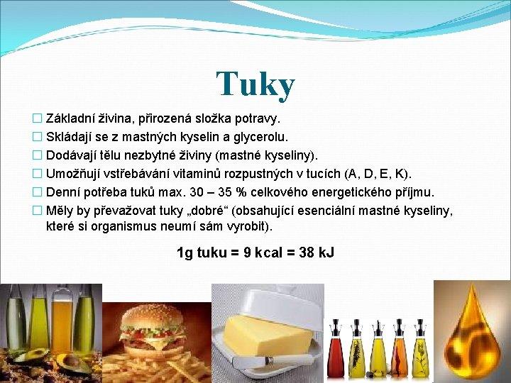 Tuky � Základní živina, přirozená složka potravy. � Skládají se z mastných kyselin a