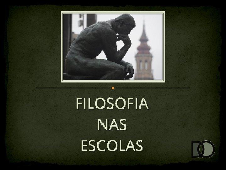FILOSOFIA NAS ESCOLAS