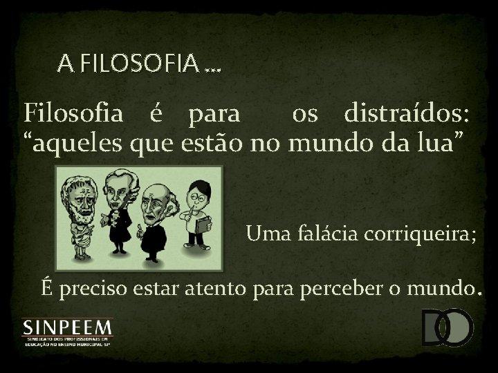 """A FILOSOFIA. . . Filosofia é para os distraídos: """"aqueles que estão no mundo"""