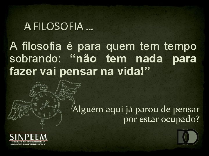 """A FILOSOFIA. . . A filosofia é para quem tempo sobrando: """"não tem nada"""