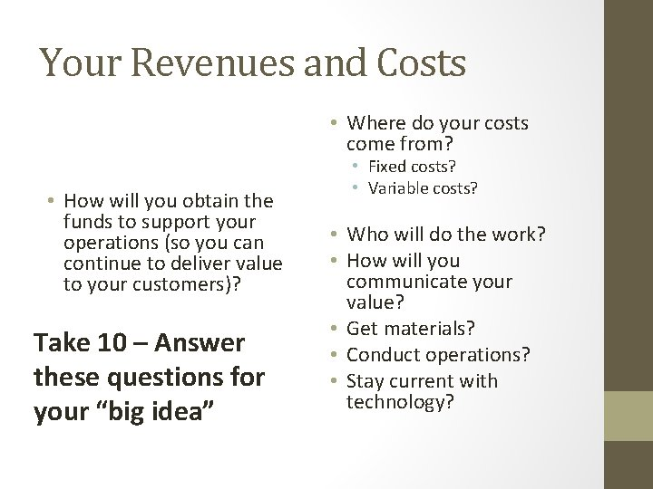 Your Revenues and Costs • Where do your costs come from? • How will