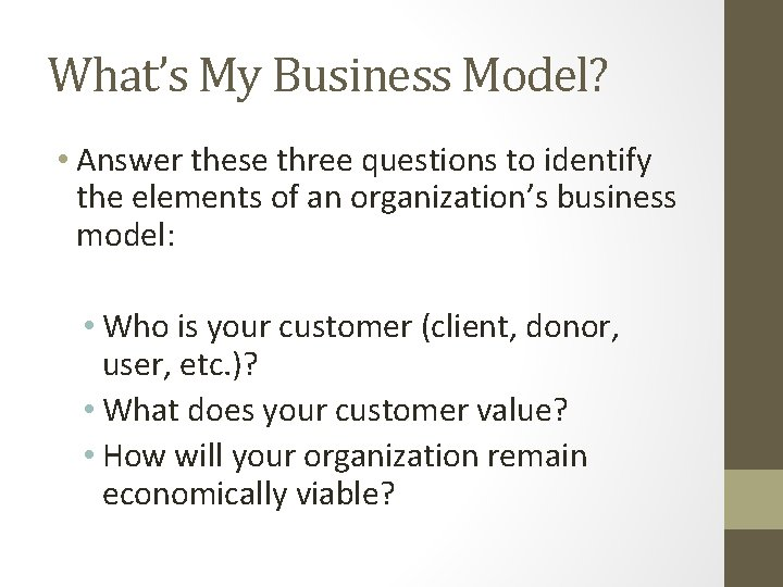 What's My Business Model? • Answer these three questions to identify the elements of