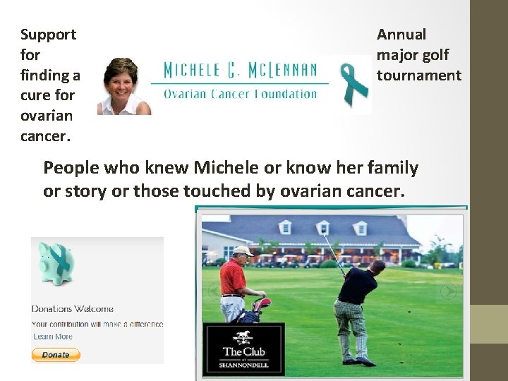 Support for finding a cure for ovarian cancer. Annual major golf tournament People who