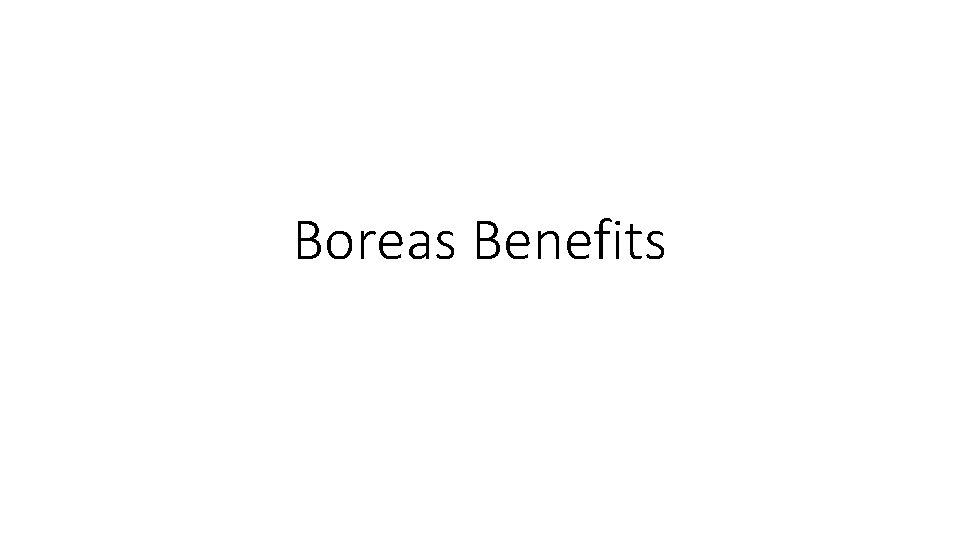 Boreas Benefits