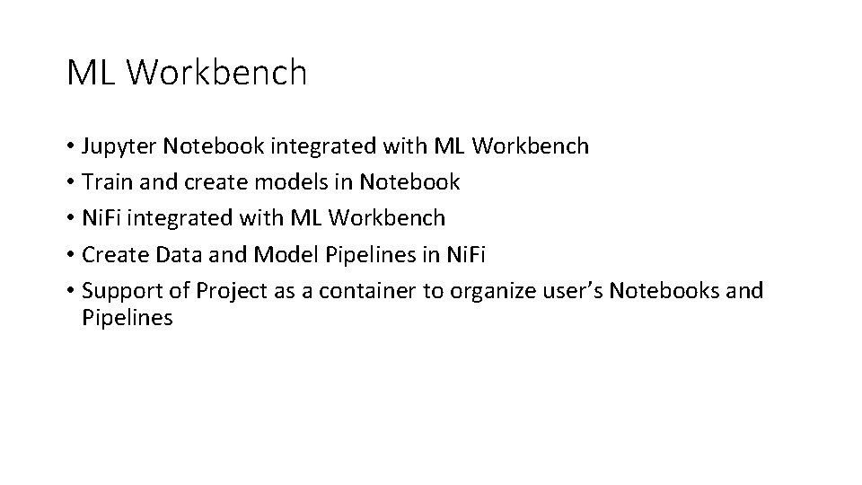 ML Workbench • Jupyter Notebook integrated with ML Workbench • Train and create models