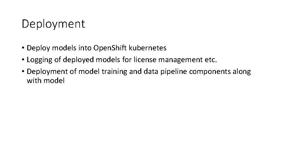 Deployment • Deploy models into Open. Shift kubernetes • Logging of deployed models for
