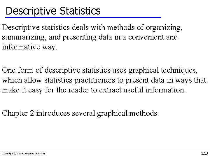 Descriptive Statistics Descriptive statistics deals with methods of organizing, summarizing, and presenting data in