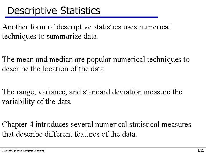 Descriptive Statistics Another form of descriptive statistics uses numerical techniques to summarize data. The