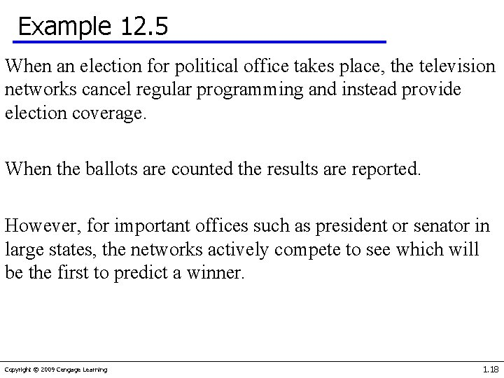 Example 12. 5 When an election for political office takes place, the television networks