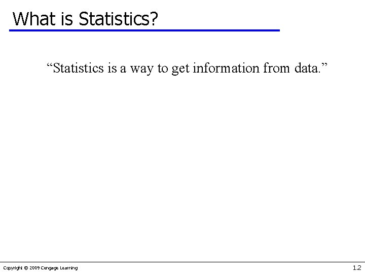 """What is Statistics? """"Statistics is a way to get information from data. """" Copyright"""