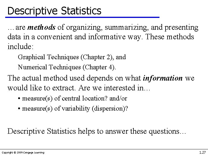 Descriptive Statistics …are methods of organizing, summarizing, and presenting data in a convenient and