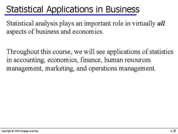 Statistical Applications in Business Statistical analysis plays an important role in virtually all aspects