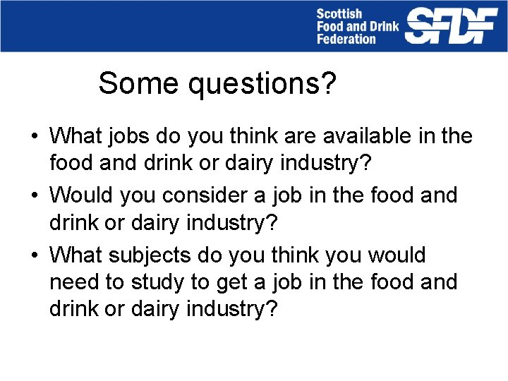 Some questions? • What jobs do you think are available in the food and