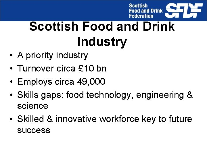 Scottish Food and Drink Industry • • A priority industry Turnover circa £ 10