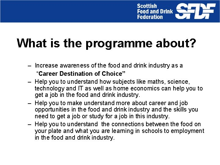 What is the programme about? – Increase awareness of the food and drink industry