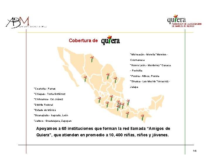Cobertura de *Michoacán. - Morelia *Morelos. Cuernavaca *Nuevo León. - Monterrey *Oaxaca. - Pochutla
