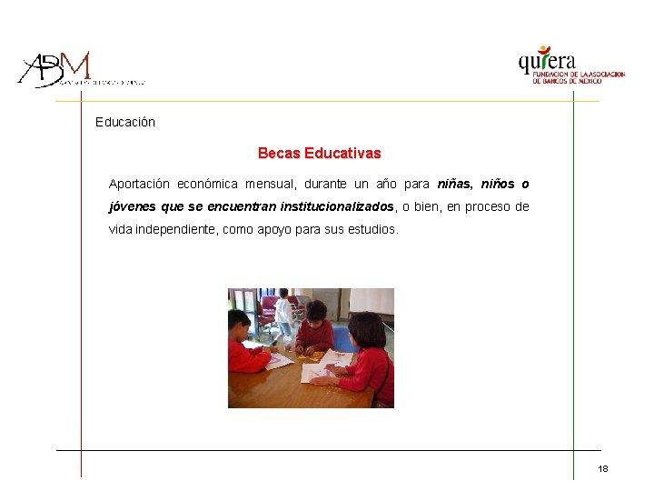 Educación Becas Educativas Aportación económica mensual, durante un año para niñas, niños o jóvenes