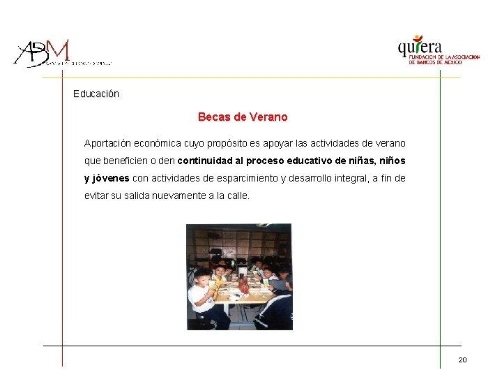 Educación Becas de Verano Aportación económica cuyo propósito es apoyar las actividades de verano