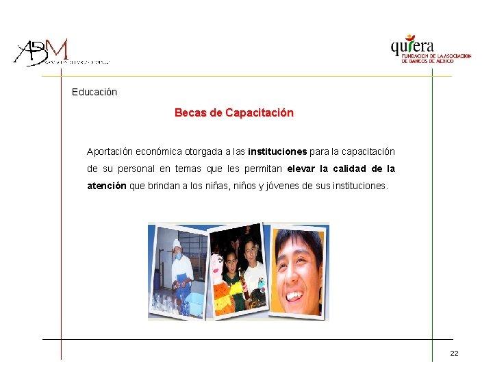 Educación Becas de Capacitación Aportación económica otorgada a las instituciones para la capacitación de