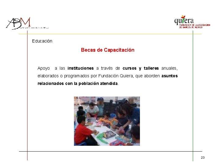 Educación Becas de Capacitación Apoyo a las instituciones a través de cursos y talleres