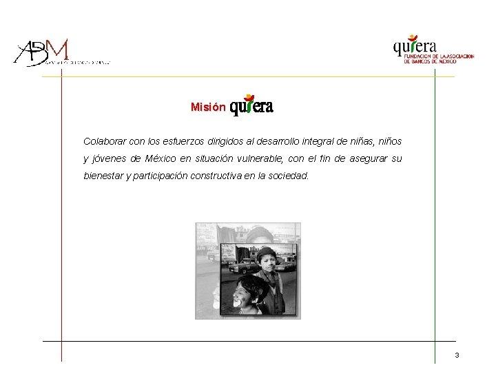Misión Colaborar con los esfuerzos dirigidos al desarrollo integral de niñas, niños y jóvenes