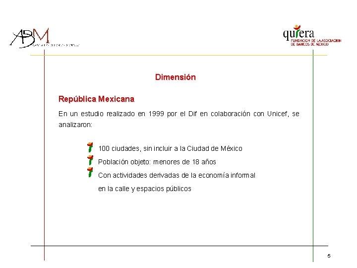 Dimensión República Mexicana En un estudio realizado en 1999 por el Dif en colaboración