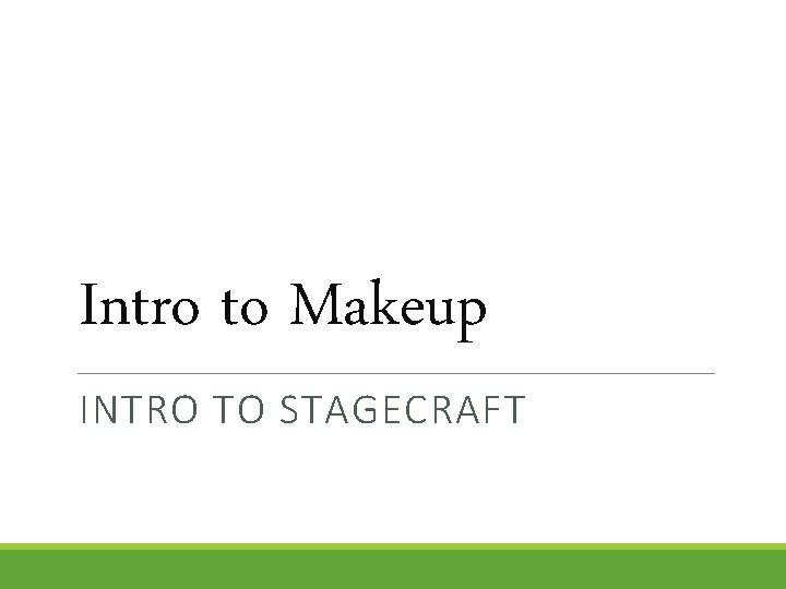 Intro to Makeup INTRO TO STAGECRAFT