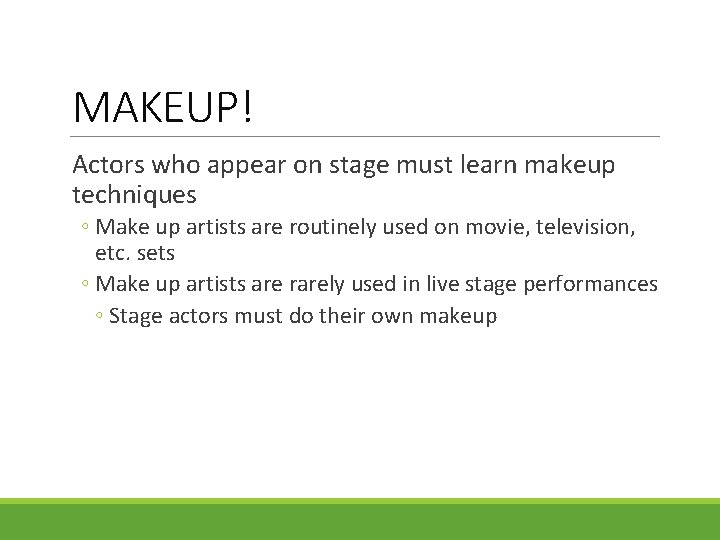 MAKEUP! Actors who appear on stage must learn makeup techniques ◦ Make up artists
