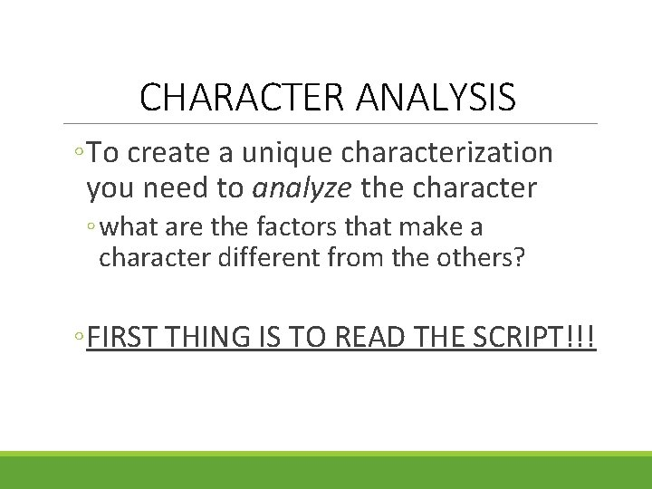 CHARACTER ANALYSIS ◦ To create a unique characterization you need to analyze the character