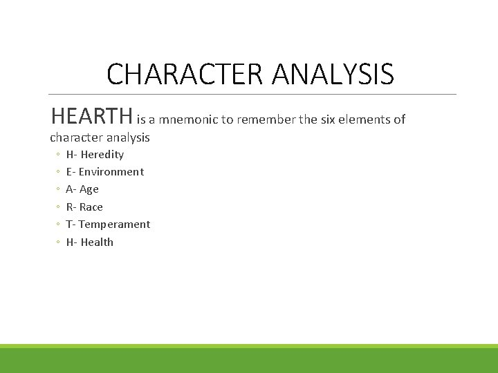 CHARACTER ANALYSIS HEARTH is a mnemonic to remember the six elements of character analysis