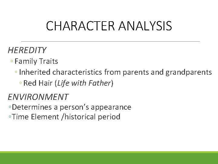 CHARACTER ANALYSIS HEREDITY ◦ Family Traits ◦ Inherited characteristics from parents and grandparents ◦
