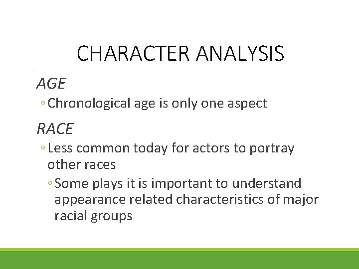 CHARACTER ANALYSIS AGE ◦ Chronological age is only one aspect RACE ◦ Less common
