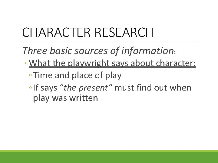 CHARACTER RESEARCH Three basic sources of information: ◦ What the playwright says about character: