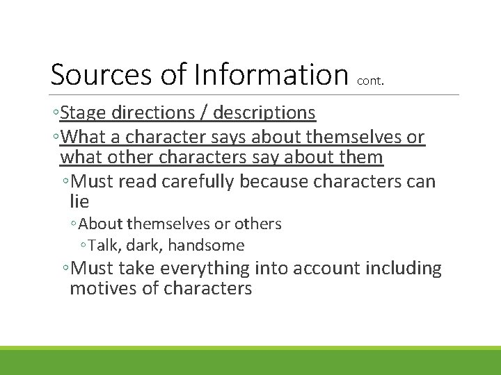 Sources of Information cont. ◦Stage directions / descriptions ◦What a character says about themselves
