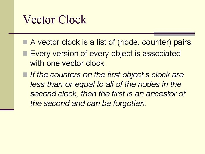 Vector Clock n A vector clock is a list of (node, counter) pairs. n