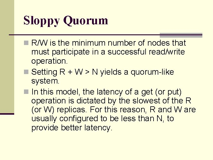 Sloppy Quorum n R/W is the minimum number of nodes that must participate in