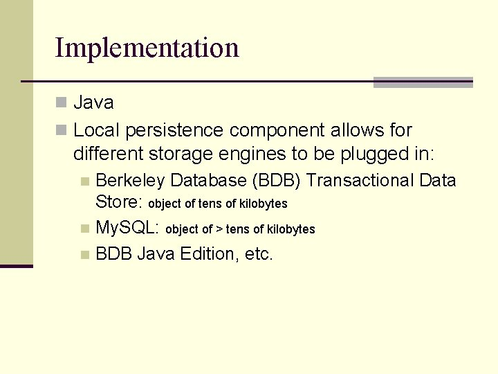 Implementation n Java n Local persistence component allows for different storage engines to be