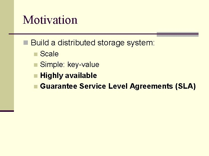 Motivation n Build a distributed storage system: n Scale n Simple: key-value n Highly