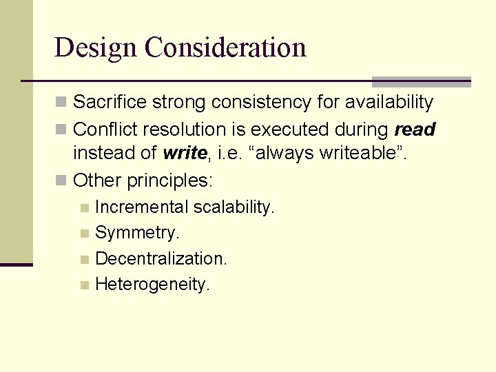Design Consideration n Sacrifice strong consistency for availability n Conflict resolution is executed during