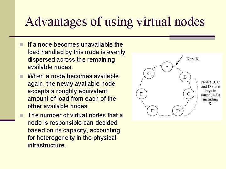 Advantages of using virtual nodes n If a node becomes unavailable the load handled